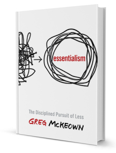 essentialism. The disciplined pursuit of less by Greg McKeown.